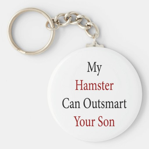 My Hamster Can Outsmart Your Son Key Chains
