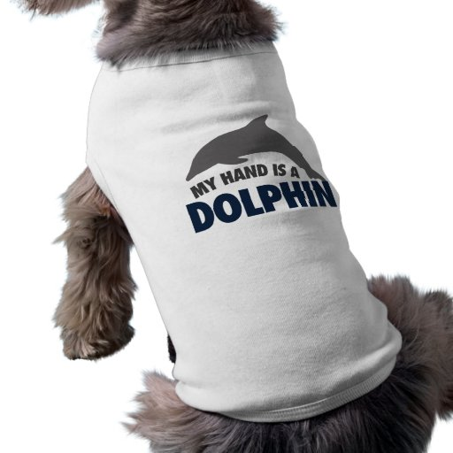 My hand is a dolphin doggie tshirt