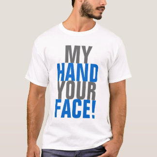 My hand your Face! T-Shirt
