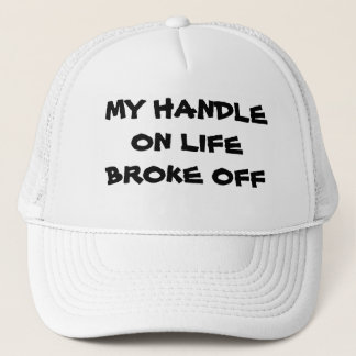 My Handle On Life Broke Off Trucker Hat
