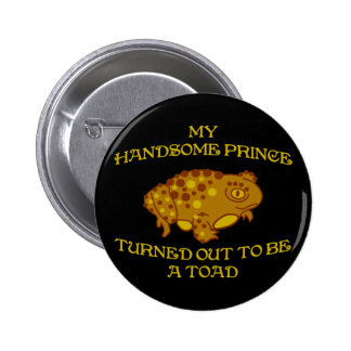 My Handsome Prince Turned Out To Be a Toad Pinback Buttons
