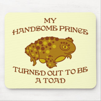My Handsome Prince Turned Out To Be a Toad Mouse Pad