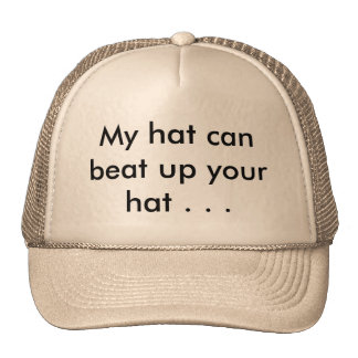 My hat can beat up your hat . . .