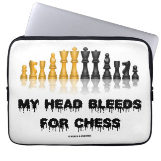 My Head Bleeds For Chess (Chess Humor) Computer Sleeve