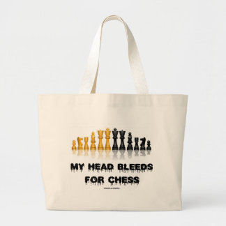 My Head Bleeds For Chess (Chess Humor) Large Tote Bag