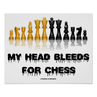 My Head Bleeds For Chess (Chess Humor) Poster