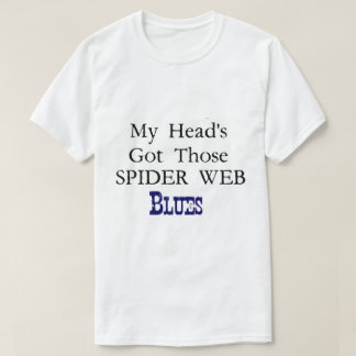 """My Heads Got Those Spider Web BLUES"" T-Shirt"