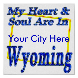 My Heart & Soul Are In Wyoming, Your City Here Poster