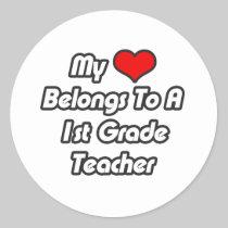 My Heart Belongs To A 1st Grade Teacher Round Stickers