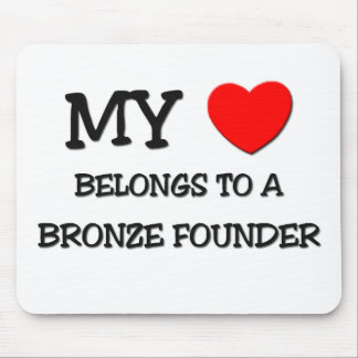 My Heart Belongs To A BRONZE FOUNDER Mouse Pads