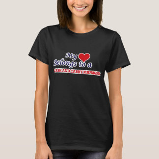 My heart belongs to a Cash And Carry Manager T-Shirt