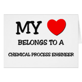 My Heart Belongs To A CHEMICAL PROCESS ENGINEER Greeting Cards