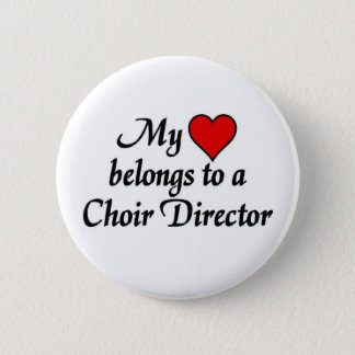 My heart belongs to a Choir Director Button