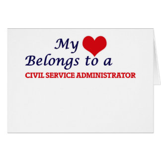 My heart belongs to a Civil Service Administrator Card