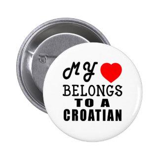 My Heart Belongs To A Croatian Pins