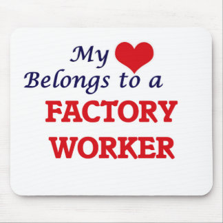 My heart belongs to a Factory Worker Mouse Pad