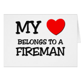 My Heart Belongs To A FIREMAN Card
