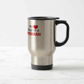My heart belongs to a Fireman Travel Mug