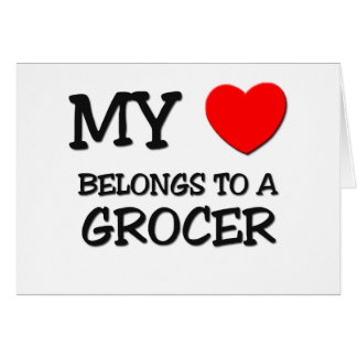 My Heart Belongs To A GROCER Greeting Card