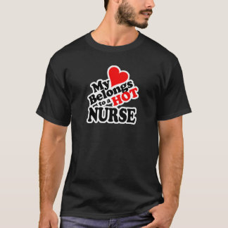 My Heart Belongs to a Hot Nurse! T-Shirt