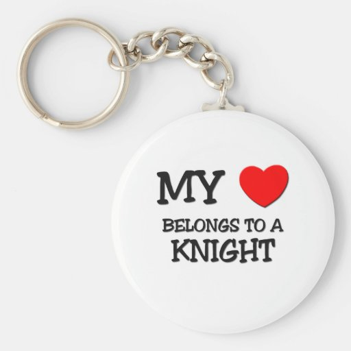 My Heart Belongs To A KNIGHT Key Chain
