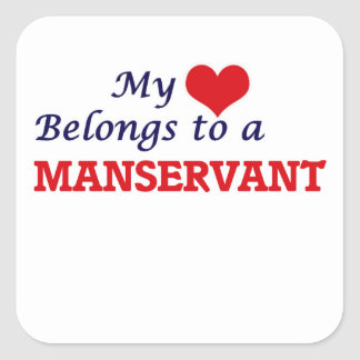 My heart belongs to a Manservant Square Sticker