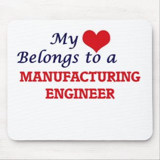 My heart belongs to a Manufacturing Engineer Mouse Pad