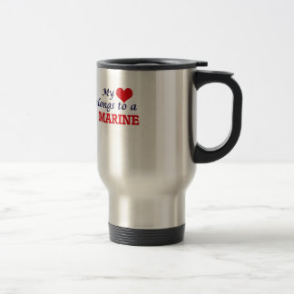 My heart belongs to a Marine Travel Mug