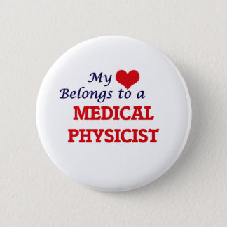 My heart belongs to a Medical Physicist Pinback Button