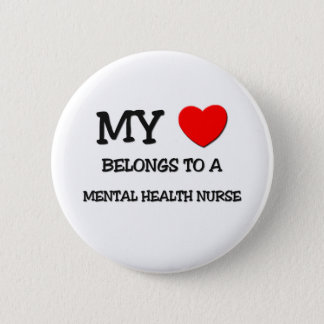 My Heart Belongs To A MENTAL HEALTH NURSE Button