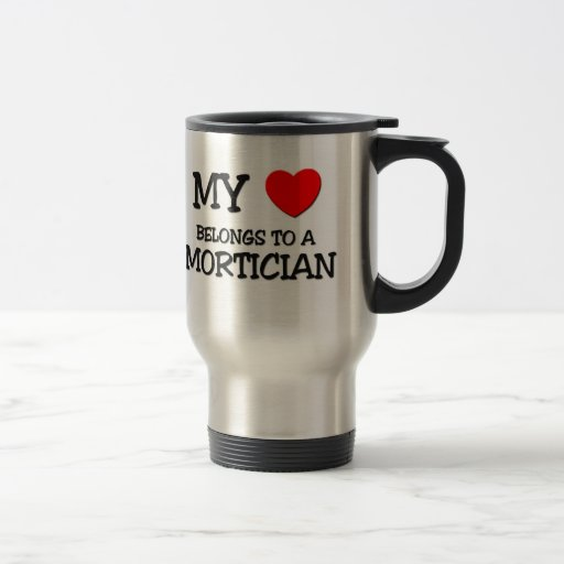 My Heart Belongs To A MORTICIAN 15 Oz Stainless Steel Travel Mug