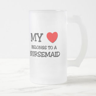My Heart Belongs To A NURSEMAID Frosted Glass Beer Mug