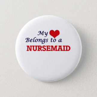 My heart belongs to a Nursemaid Pinback Button