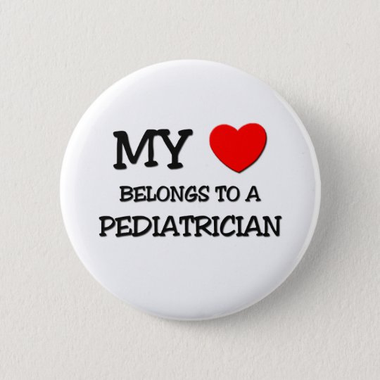 My Heart Belongs To A PEDIATRICIAN Button