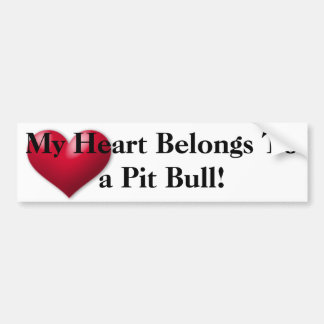 My heart belongs to a Pit Bull Bumper Sticker Car Bumper Sticker