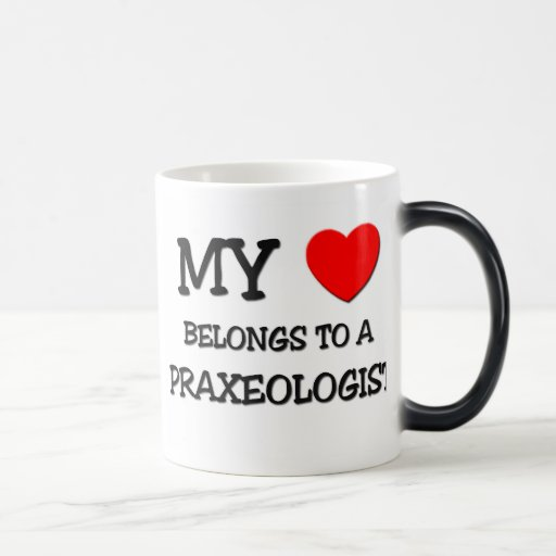 My Heart Belongs To A PRAXEOLOGIST Coffee Mug
