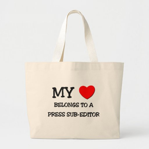 My Heart Belongs To A PRESS SUB-EDITOR Canvas Bags