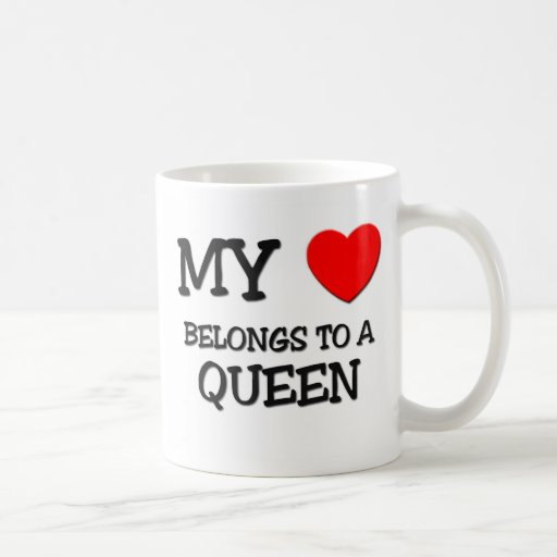 My Heart Belongs To A QUEEN Classic White Coffee Mug