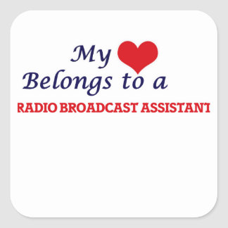 My heart belongs to a Radio Broadcast Assistant Square Sticker