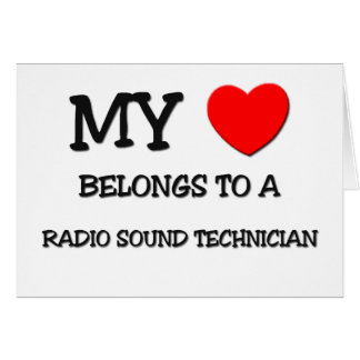 My Heart Belongs To A RADIO SOUND TECHNICIAN Greeting Card