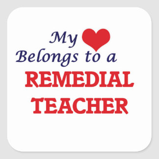 My heart belongs to a Remedial Teacher Square Sticker