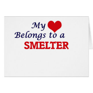 My heart belongs to a Smelter Card