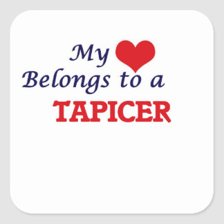My heart belongs to a Tapicer Square Sticker