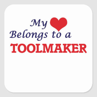 My heart belongs to a Toolmaker Square Sticker