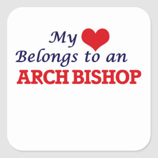My Heart Belongs to an Arch Bishop Square Sticker