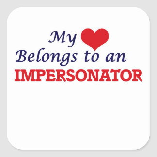 My Heart Belongs to an Impersonator Square Sticker