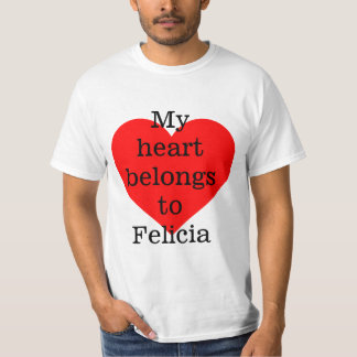 My heart belongs to Felica Shirts