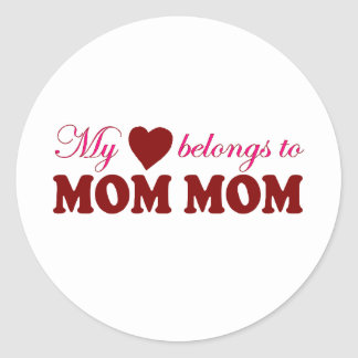 My Heart Belongs to Mom Mom Round Stickers