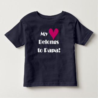 My Heart Belongs to Papa Toddler T-shirt