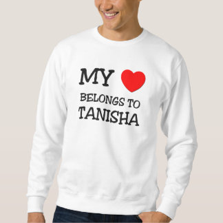 My Heart Belongs To TANISHA Sweatshirt